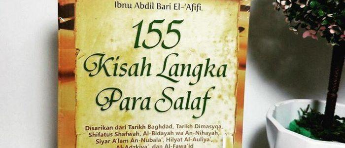 Sinopsis 155 Kisah Langka Para Salaf
