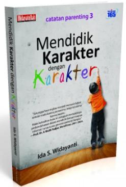 Mendidik Karakter Dengan Karakter | Catatan Parenting Ida S. Widayanti